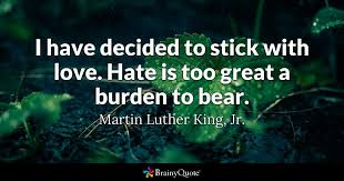 Famous Mlk Quotes Simple I Have Decided To Stick With Love Hate Is Too Great A Burden To
