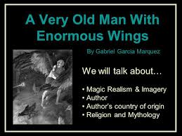 a very old man enormous wings by gabriel garcia marquez ppt a very old man enormous wings by gabriel garcia marquez