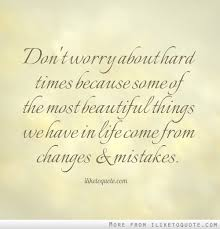 Beautiful Things In Life Quotes Best Of Don't Worry About Hard Times Because Some Of The Most Beautiful