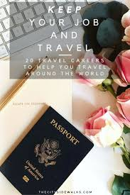 17 best images about study abroad jobs abroad teaching abroad on 20 travel careers to keep your job and travel