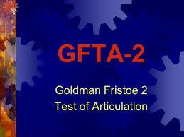 Goldman Fristoe 2 Test Of Articulation Ppt Video Online