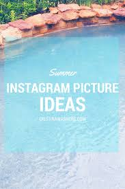 Summer Instagram Picture Ideas Tips Cristina Was Here