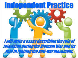 today s objective we will describe the responses to the vietnam 41 independent practice i will write a essay describing the role of television during the vietnam war and its role in igniting the anti war movement