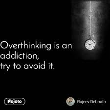 Overthinking Is An Addiction Try To Avoid It Qu English Quote