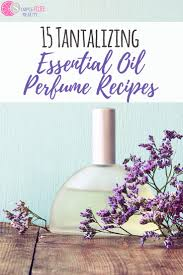 diy essential oils perfume recipes yes please you can skip the headaches that