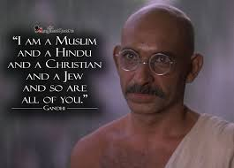 Ghandi Quote Christians Best Of I Am A Muslim And A Hindu And A Christian And A Jew And So Are All