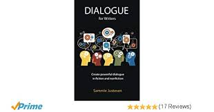 dialogue for writers create powerful dialogue in fiction and nonfiction sammie justesen 9781935254904 amazon books