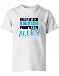 Theoretisch Kann Ich Praktisch Alles Damen T Shirt Sprüche