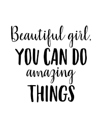Quote For A Beautiful Girl Best Of Beautiful Girl You Can Do Amazing Things 24x24 24x24 24x24 Prints