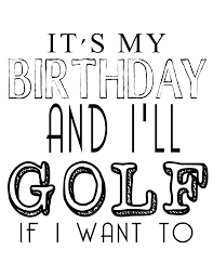 ITS MY BIRTHDAY GOLF free its my birthday printables our thrifty ideas on love cards for him printable free