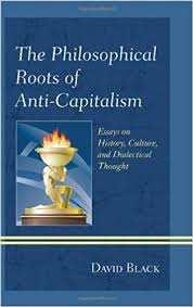 the philosophical roots of anti capitalism essays on by the philosophical roots of anti capitalism essays on by david black pdf
