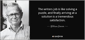 william zinsser quote the writers job is like solving a puzzle  the writers job is like solving a puzzle and finally arriving at a solution is