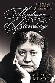 Madame Blavatsky: The Woman Behind the Myth eBook : Meade, Marion ...