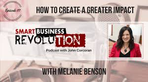 Melanie Benson | How to Create a Greater Impact - Smart Business Revolution