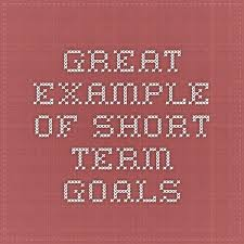 examples of short term goals examples of career goals essays  ideas about short term goals on long term goals great example of short term goals