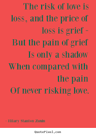 Quotes About Love And Loss Diy photo quotes about love The risk of love is loss and the 24
