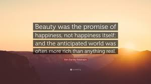 "Beauty Is The Promise Of Happiness Quote Best of Kim Stanley Robinson Quote ""Beauty Was The Promise Of Happiness"