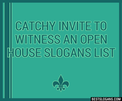 30 Catchy Invite To Witness An Open House Slogans List