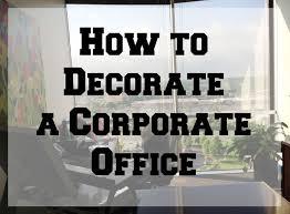 office decor idea. Office Decor How To Decorate A Corporate Jjpisds Idea
