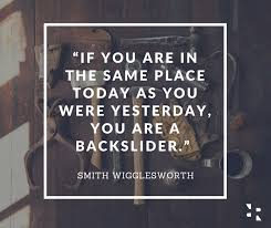 Smith Wigglesworth Quotes Stunning If You Are In The Same Place Today As You Were Yesterday You Are A
