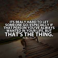Quotes About Letting Someone Go Impressive Its Really Hard To Let Someone Go Sayings With Images