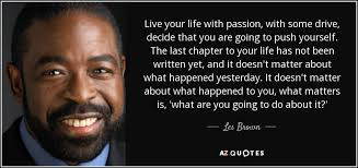 Quotes To Live Your Life By Gorgeous Les Brown Quote Live Your Life With Passion With Some Drive