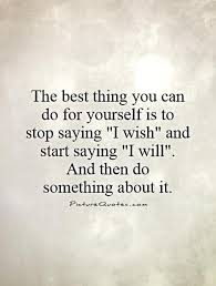 Quotes About Doing Something For Yourself Best of The Best Thing You Can Do For Yourself Is To Stop Saying I