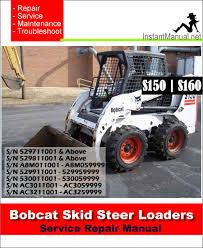 bobcat s150 skid steer loader service repair manual sn a3l120001 bobcat s150 s160 skid steer loader service manual sn 529711001 ac3211001