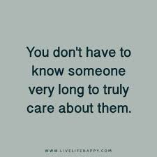 I Care About You Quotes Simple You Don't Have To Know Someone Very Long To Truly Care About Them