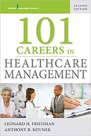 101 Careers In Healthcare Management Leonard H Friedman