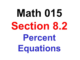 1 math 015 section 8 2 percent equations