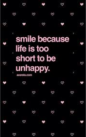 Smile Because Life Is Too Short To Be Unhappy Quotes Smile