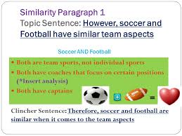 compare and contrast essay ppt video online similarity paragraph 1 topic sentence however soccer and football have similar team aspects