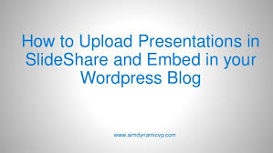 Slede Share How To Upload Presentations In Slideshare And Embed In Your