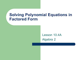 1 solving polynomial equations in factored form lesson 10 4a algebra 2