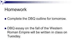 homework complete the dbq outline for tomorrow dbq essay on the  1 homework complete the dbq outline for tomorrow dbq essay on the fall of the western r empire