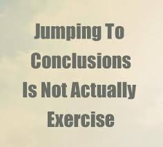 Jumping To Conclusions Quotes Stunning Assumptions Are Normally Never Good In Fact It Really Bothers Me