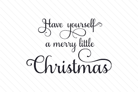 Have Yourself A Merry Little Christmas Svg Cut File By Creative Fabrica Crafts Creative Fabrica