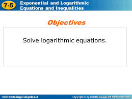holt mcdougal algebra 2 7 5 exponential and logarithmic equations and inequalities solve logarithmic equations