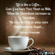 Life Is Like A Coffee Quotes Writings By Parimala