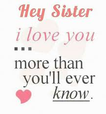 Sister Love Quotes Impressive ™� Hey Sister I Love Youmore Than You'll Ever Know ™� Sisters