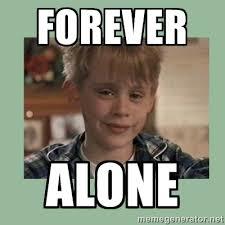 forever alone - Kevin ''Home alone'' | Meme Generator via Relatably.com