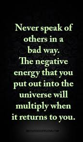 Negative Energy Quotes Best Never Speak Of Others In A Bad Way The Negative Energy That You Put