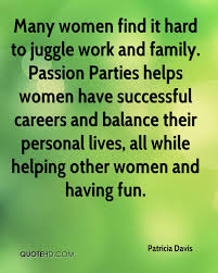 patricia davis quotes quotehd many women it hard to juggle work and family passion parties helps women have