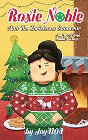 Roxie Noble And The Christmas Saboteur - An Unofficial Roblox Story -  Kindle edition by 4104, Joy. Children Kindle eBooks @ Amazon.com.