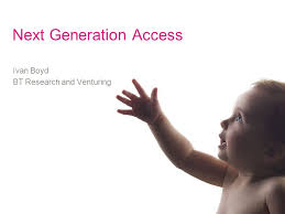 Next Generation Access Ivan Boyd BT Research and Venturing. - ppt download