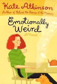 Fiction Book Review: Emotionally Weird by Kate Atkinson, Author Little  Brown and Company $25 (352p) ISBN 978-0-312-20324-5