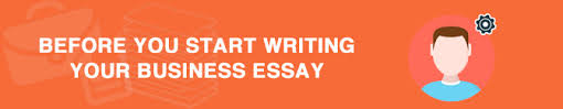 business essay topics excellent ideas and tips for  before you start writing your business essay