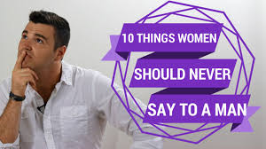 Mens Bedroom Dress Up 10 Things Women Should Never Say To A Man Youtube