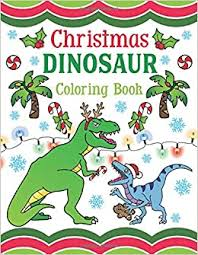 View and print full size. Amazon Com Christmas Dinosaur Coloring Book 30 Pages Of Holiday T Rex Raptors Terrifyingly Festive Dinosaurs Animals From The Jurassic Era For Kids Adults 9781643400280 Spectrum Nyx Books